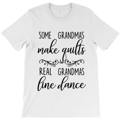 Some Grandmas Make Quilts Real Gramdmas Line Dance T-shirt Designed By Hoainv