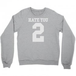 hate you 2 Crewneck Sweatshirt | Artistshot