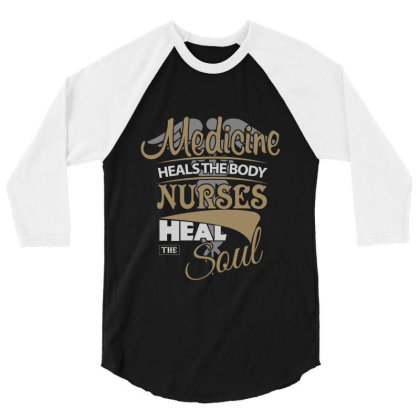 Medicine Heals The Body Nurses Heal The Soul 3/4 Sleeve Shirt Designed By Hoainv