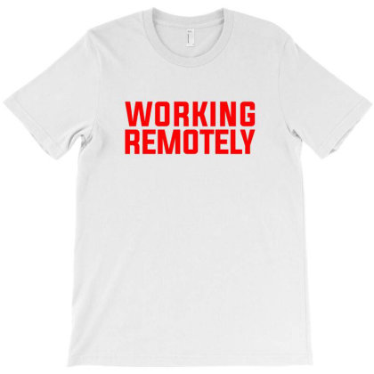 Working Remotely T-shirt Designed By Helloshop