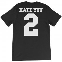 hate you 2 T-Shirt | Artistshot