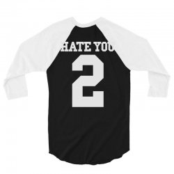 hate you 2 3/4 Sleeve Shirt   Artistshot