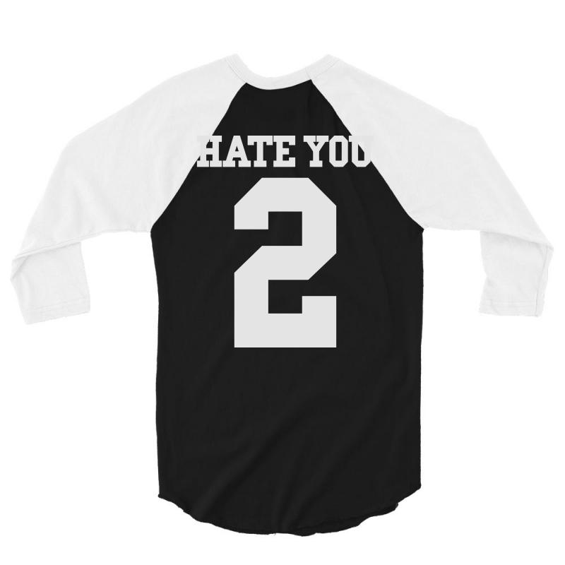 Hate You 2 3/4 Sleeve Shirt | Artistshot
