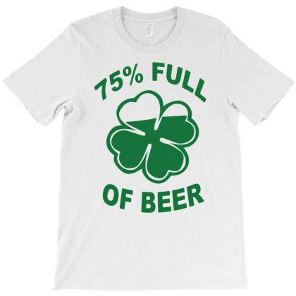75 Percent Full Of Beer Funny Humor Geek T-shirt Designed By Tompa Shirt