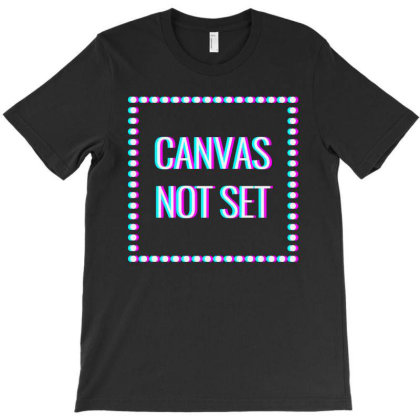 Canvas Not Set Art T-shirt Designed By Coolkids
