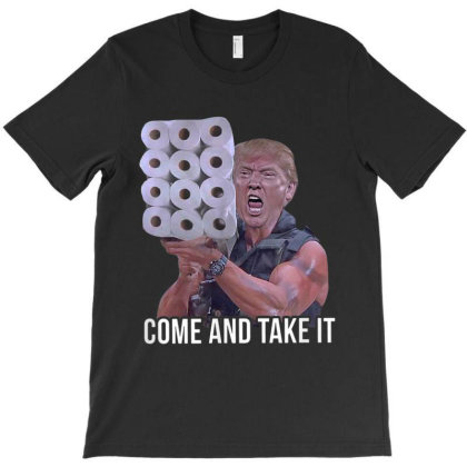 Come And Take It Trump Toilet Paper T-shirt Designed By Kakashop