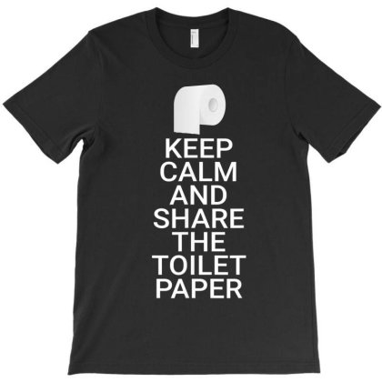 Keep Calm And Share The Toilet Paper T-shirt Designed By Kakashop