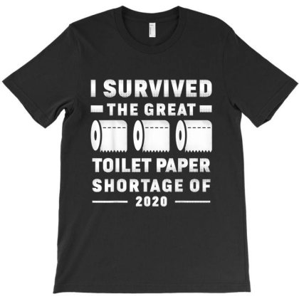 I Survived The Great Toilet Paper Shortage Of 2020 T-shirt Designed By Kakashop
