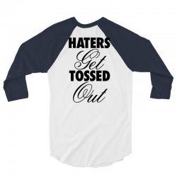 haters get tossed out 3/4 Sleeve Shirt | Artistshot