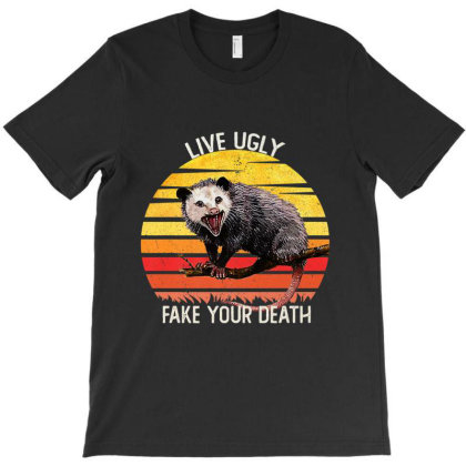 Live Ugly Fake Your Death T-shirt Designed By Kakashop