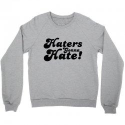 haters gonna hate  hate Crewneck Sweatshirt | Artistshot