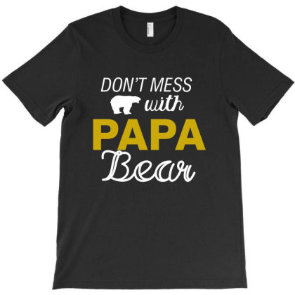 Don't Mess With Papa Bear T-shirt Designed By Cogentprint