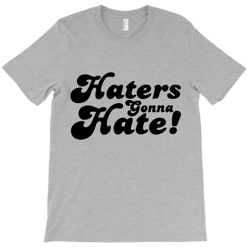 Haters Gonna Hate  Hate T-shirt | Artistshot
