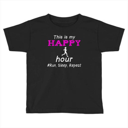 Running This Is My Happy Hour Run Sleep Repeat Toddler T-shirt Designed By Hoainv
