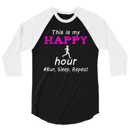 Running This Is My Happy Hour Run Sleep Repeat 3/4 Sleeve Shirt Designed By Hoainv
