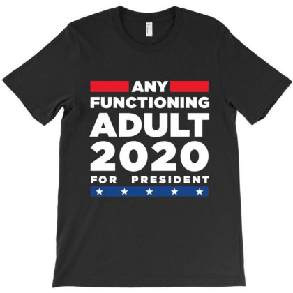 Any Functioning Adult 2020 T-shirt Designed By Kakashop
