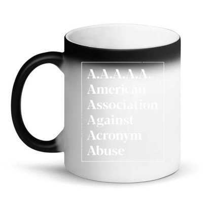 Aaaaa American Association Against Acronym Abuse Magic Mug Designed By G3ry