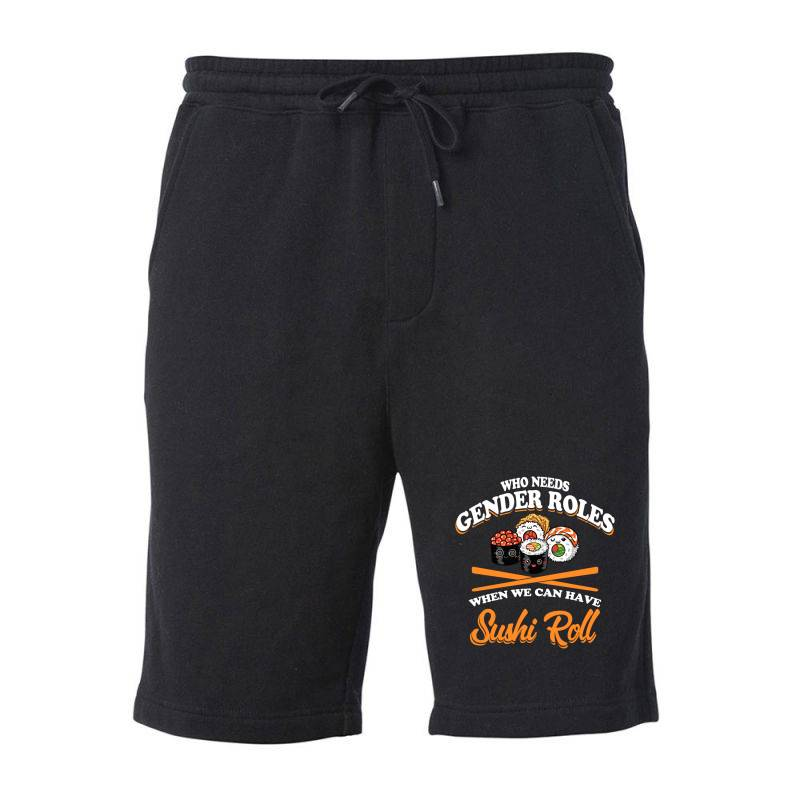 Who Need Gender Roles When We Can Have Sushi Roll Fleece Short | Artistshot