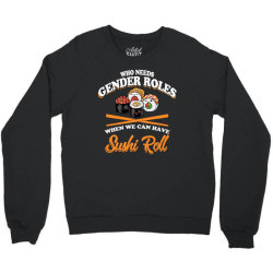 who need gender roles when we can have sushi roll Crewneck Sweatshirt | Artistshot