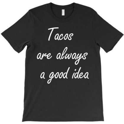 Tacos Are Always A Good Idea T-shirt Designed By Hoainv