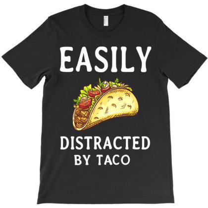 Tacos Easily Distracted By Taco T-shirt Designed By Hoainv
