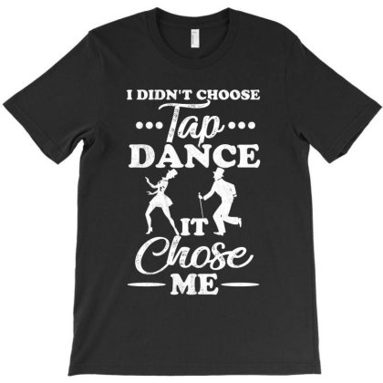 I Didn't Choose Tap Dance It Chose Me T-shirt Designed By Hoainv