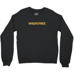wild & free Crewneck Sweatshirt | Artistshot