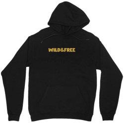 wild & free Unisex Hoodie | Artistshot