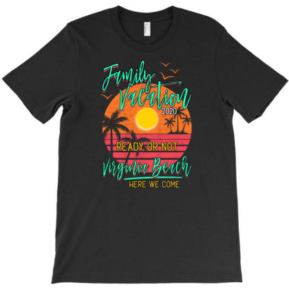 Family Vacation Ready Or Not Virginia Beach T-shirt Designed By Gurkan