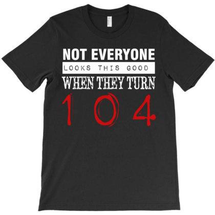 Funny 104th Birthday Gift T-shirt Designed By Cogentprint