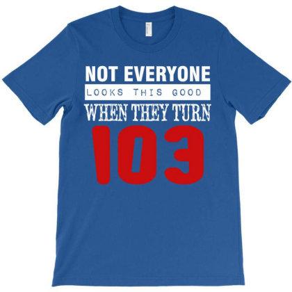 Funny 103 Birthday Gift T-shirt Designed By Cogentprint