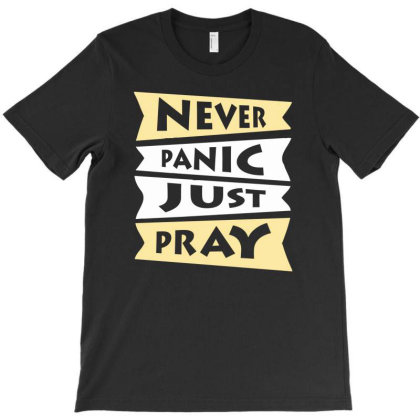 Never Panic Just Pray T-shirt Designed By Aheupote