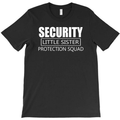 Security Little Sister Protection Squad T-shirt Designed By Aheupote