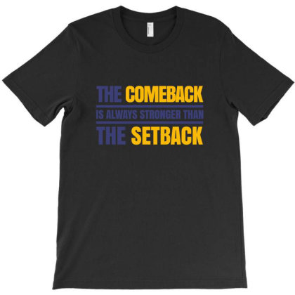 The Comeback Is Always Stronger Than The Setback - Motivational Quote T-shirt Designed By Helloshop