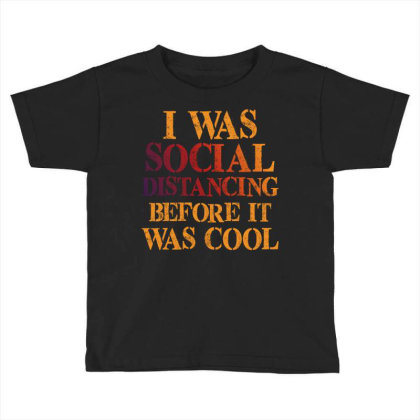 I Was Social Distancing Before It Was Cool Toddler T-shirt Designed By Sengul