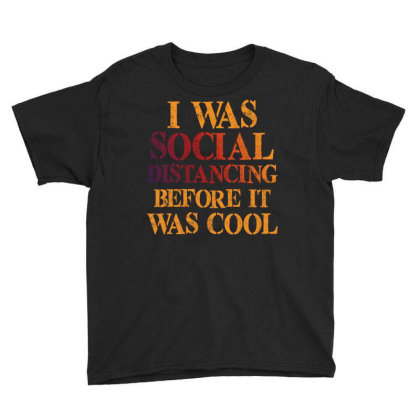 I Was Social Distancing Before It Was Cool Youth Tee Designed By Sengul