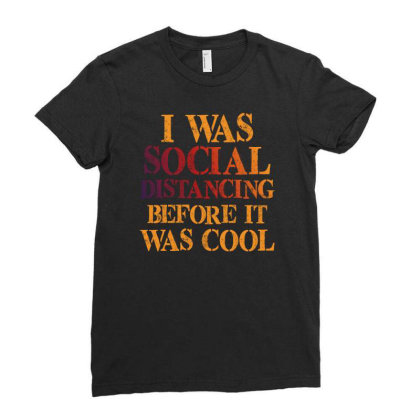 I Was Social Distancing Before It Was Cool Ladies Fitted T-shirt Designed By Sengul