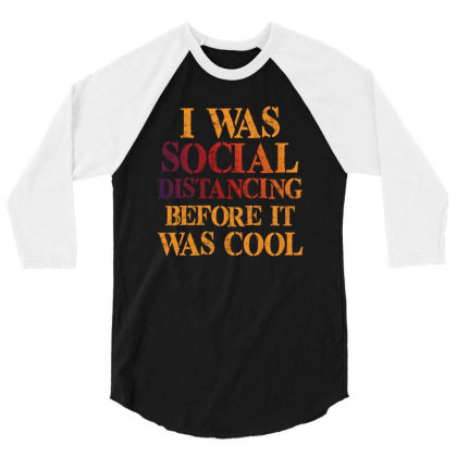 I Was Social Distancing Before It Was Cool 3/4 Sleeve Shirt Designed By Sengul