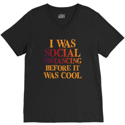 I Was Social Distancing Before It Was Cool V-neck Tee Designed By Sengul