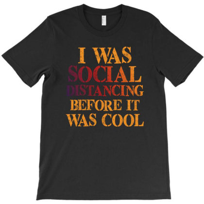 I Was Social Distancing Before It Was Cool T-shirt Designed By Sengul
