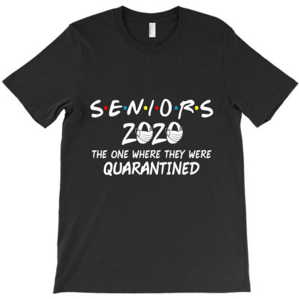 Seniors The One Where They Were Quarantined 2020 1 T-shirt Designed By Kakashop