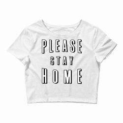 please stay home Crop Top | Artistshot
