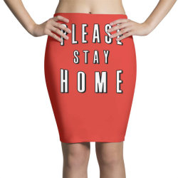 please stay home Pencil Skirts | Artistshot