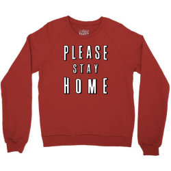 please stay home Crewneck Sweatshirt | Artistshot