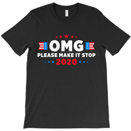 Omg Please Make It Stop 2020 T-shirt Designed By Honeysuckle