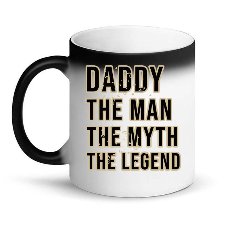 Daddy The Man The Myth The Legend Magic Mug | Artistshot