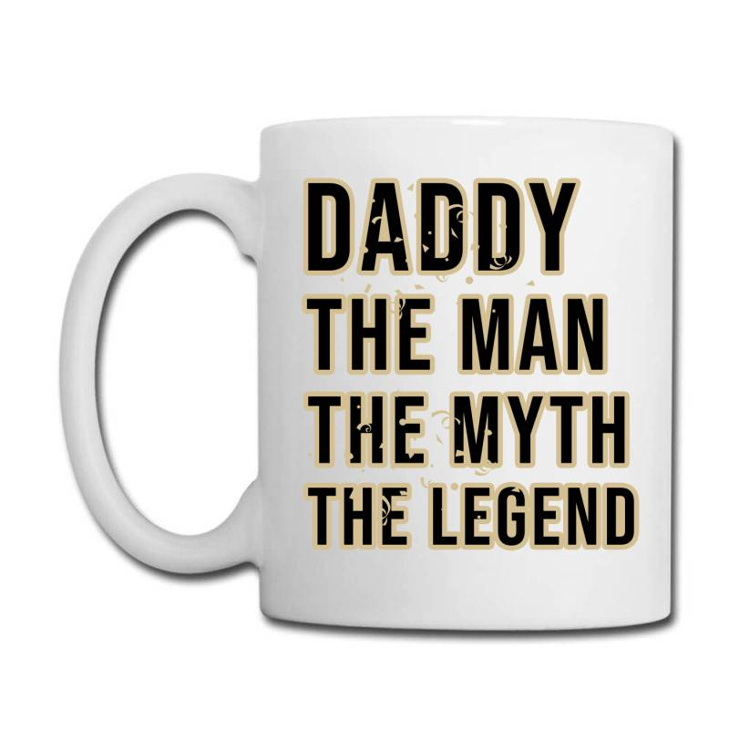 Daddy The Man The Myth The Legend Coffee Mug | Artistshot