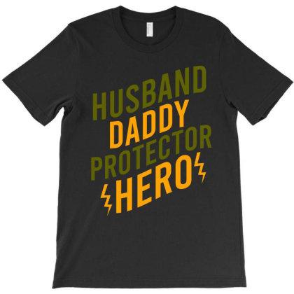 Husband Daddy Protector Hero T-shirt Designed By Cypryanus