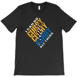 curry I CAN DO ALL THING T-Shirt | Artistshot