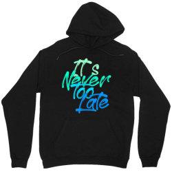 never too late Unisex Hoodie   Artistshot